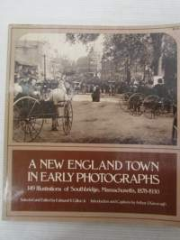 New England town in early photographs - 149 Illustrations of Southbridge, Massachusetts 1878-1930